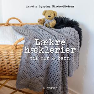 Lækre hæklerier til mor & barn - Bog af Annette Dypping Hindse-Nielsen