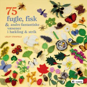 75 fugle, fisk og andre fantastiske væsener i hækling og strik - Bog af Lesley Stanfield